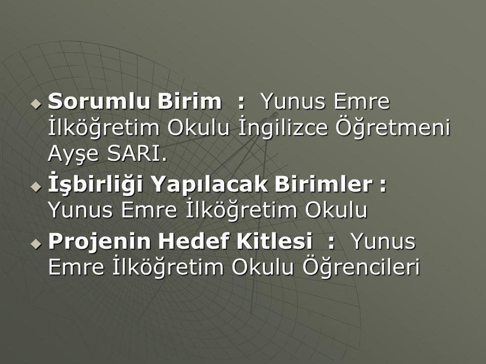 Sorumlu Birim : Yunus Emre İlköğretim Okulu İngilizce Öğretmeni Ayşe SARI.