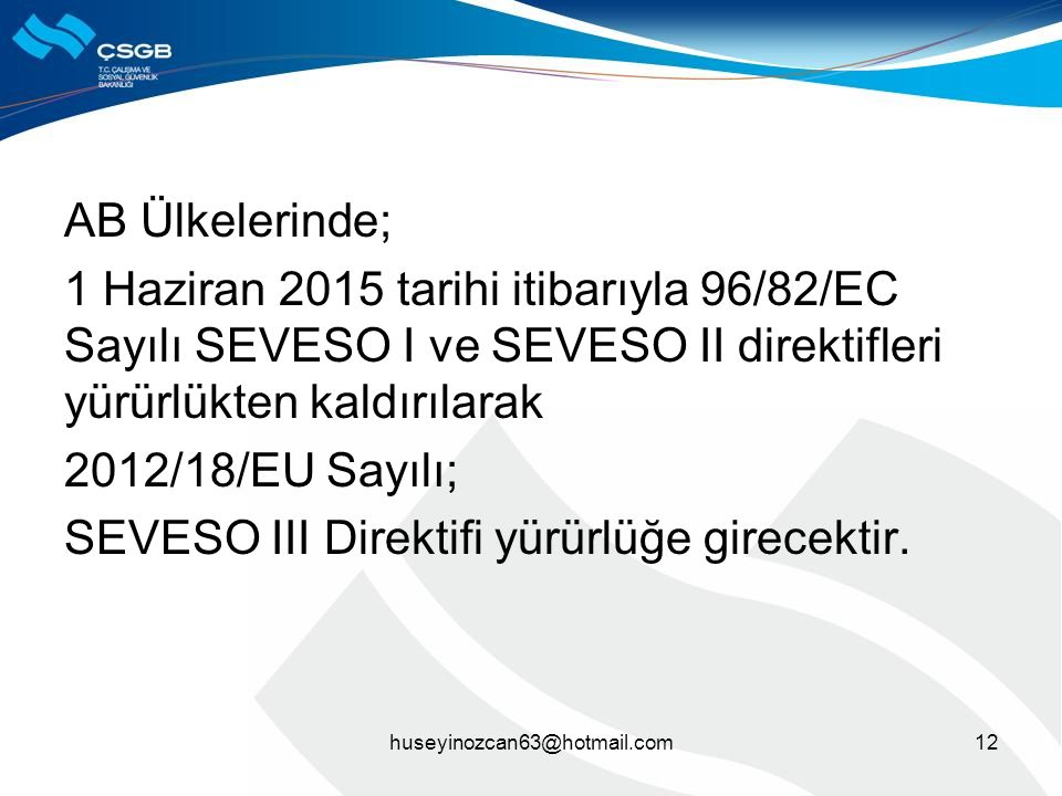 AB Ülkelerinde; 1 Haziran 2015 tarihi itibarıyla 96/82/EC Sayılı SEVESO I ve SEVESO II direktifleri yürürlükten kaldırılarak 2012/18/EU Sayılı; SEVESO III Direktifi yürürlüğe girecektir.