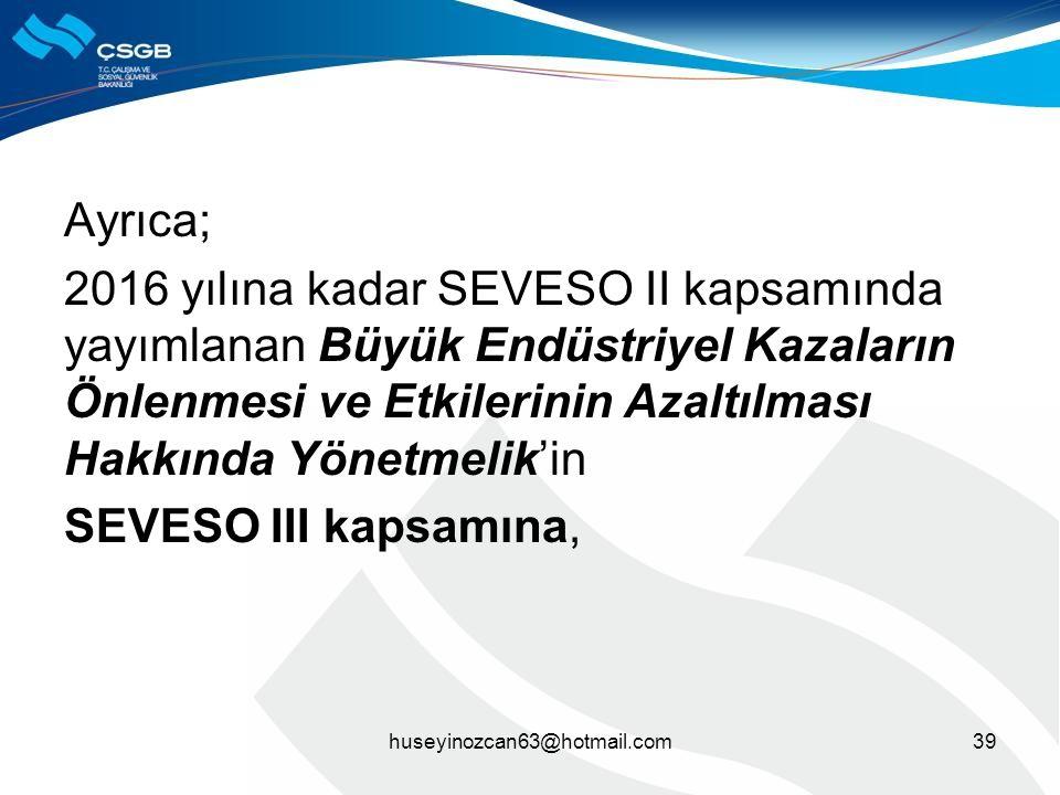 Ayrıca; 2016 yılına kadar SEVESO II kapsamında yayımlanan Büyük Endüstriyel Kazaların Önlenmesi ve Etkilerinin Azaltılması Hakkında Yönetmelik'in SEVESO III kapsamına,