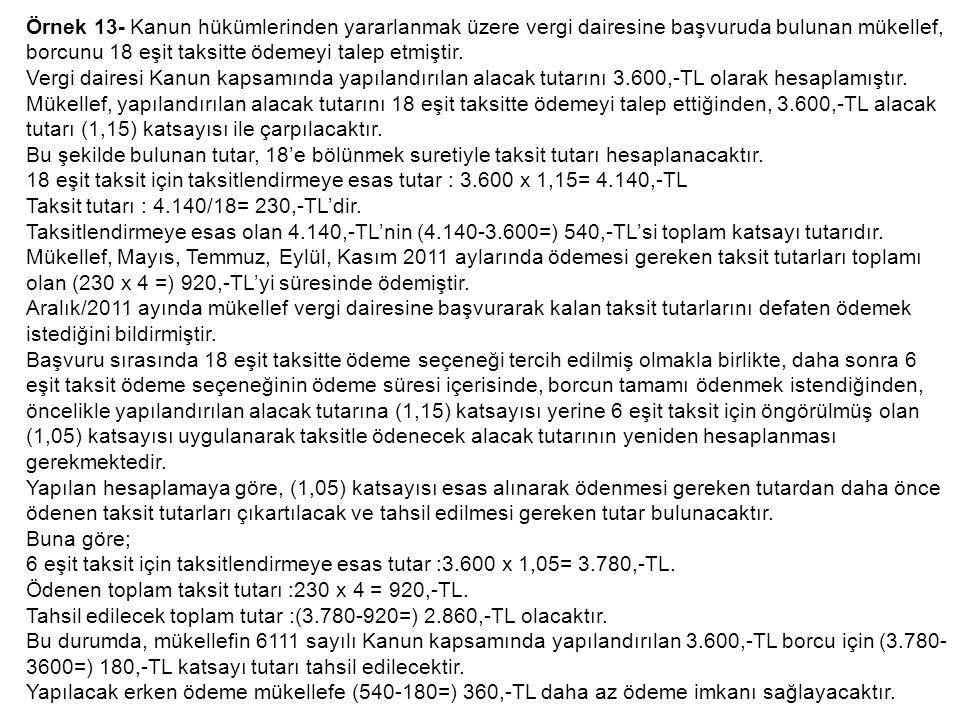 Örnek 13- Kanun hükümlerinden yararlanmak üzere vergi dairesine başvuruda bulunan mükellef, borcunu 18 eşit taksitte ödemeyi talep etmiştir.