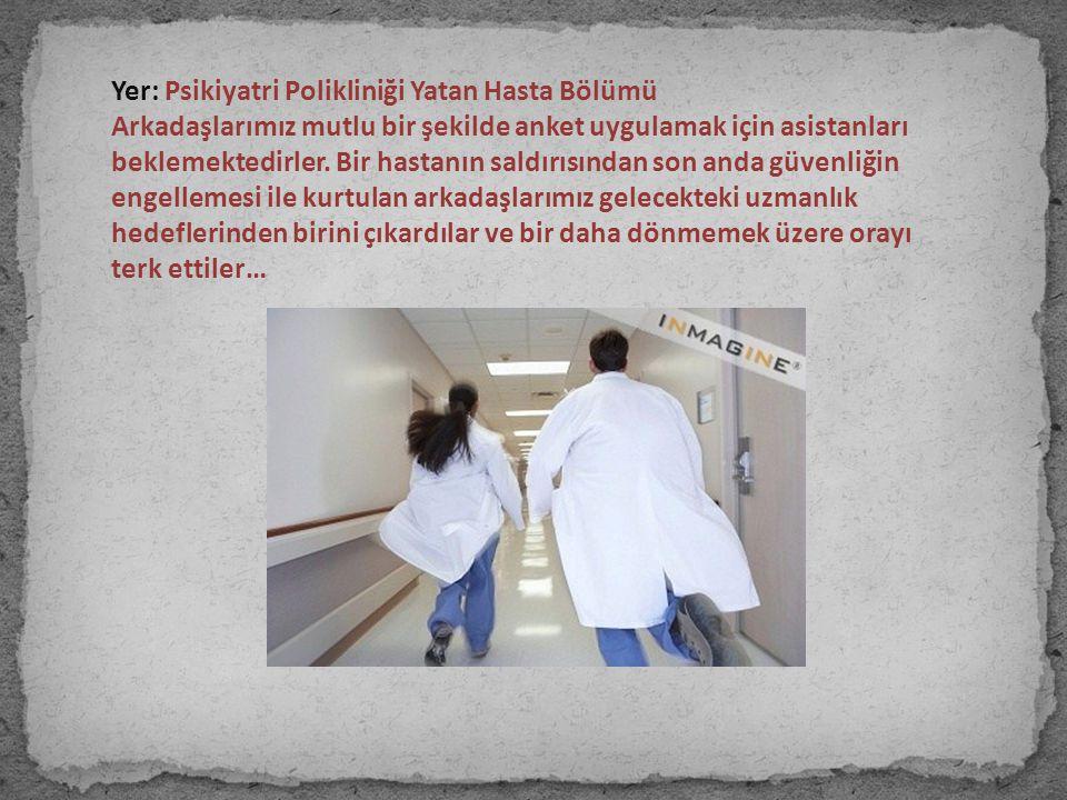 Yer: Psikiyatri Polikliniği Yatan Hasta Bölümü