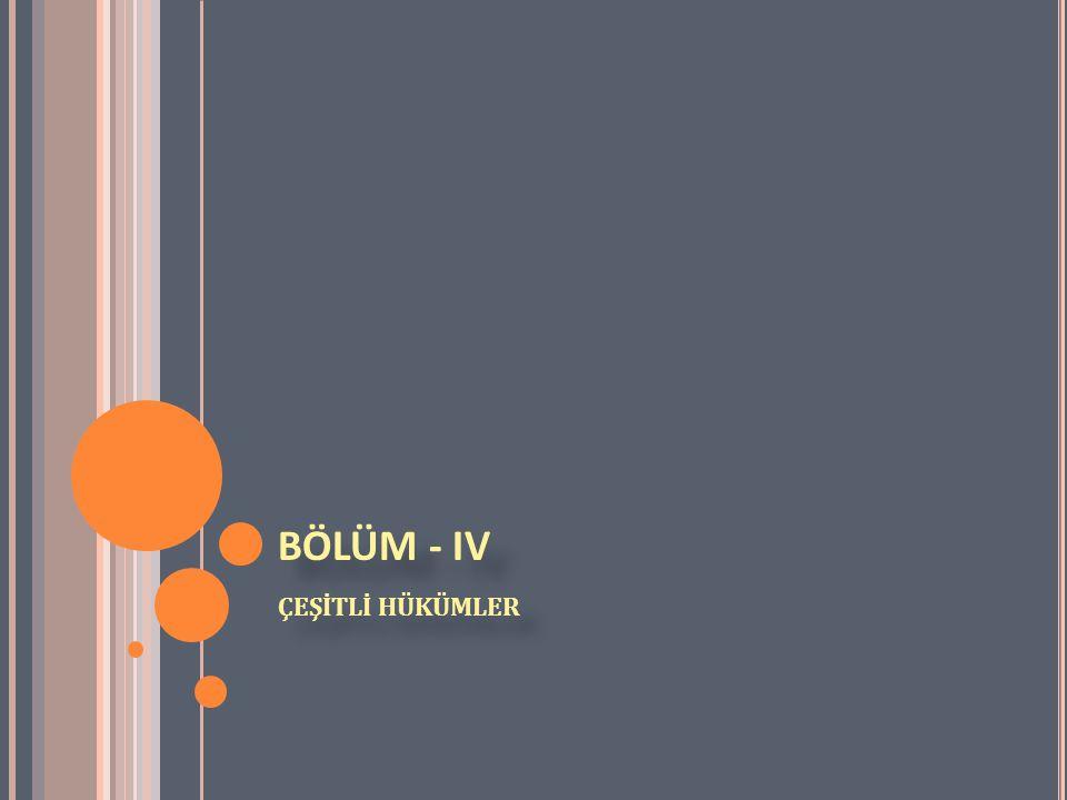 BÖLÜM - IV ÇEŞİTLİ HÜKÜMLER