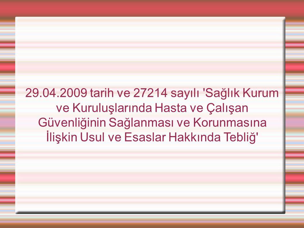 29.04.2009 tarih ve 27214 sayılı Sağlık Kurum ve Kuruluşlarında Hasta ve Çalışan Güvenliğinin Sağlanması ve Korunmasına İlişkin Usul ve Esaslar Hakkında Tebliğ