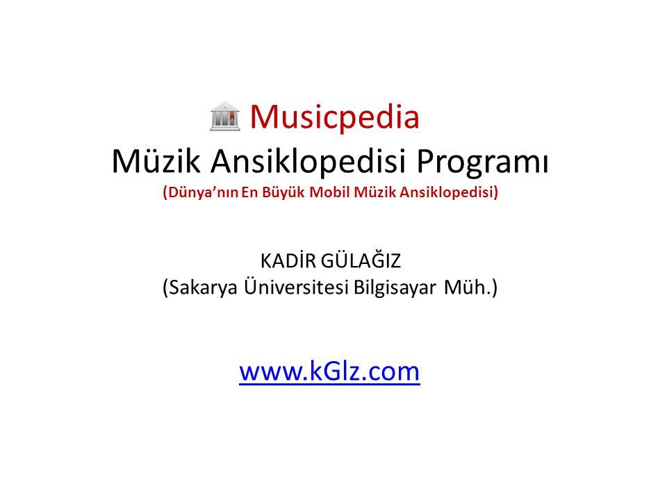 Musicpedia Müzik Ansiklopedisi Programı (Dünya'nın En Büyük Mobil Müzik Ansiklopedisi) KADİR GÜLAĞIZ (Sakarya Üniversitesi Bilgisayar Müh.)