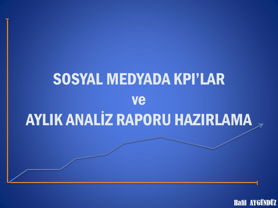 SOSYAL MEDYADA KPI'LAR ve AYLIK ANALİZ RAPORU HAZIRLAMA