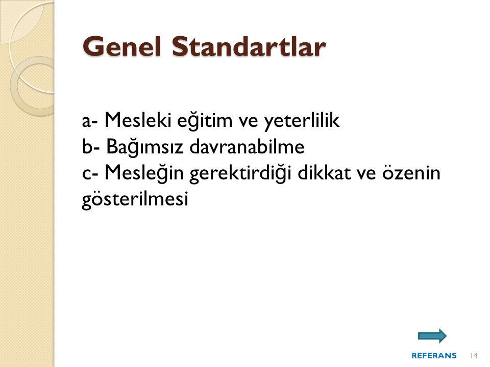 Genel Standartlar a- Mesleki eğitim ve yeterlilik b- Bağımsız davranabilme c- Mesleğin gerektirdiği dikkat ve özenin gösterilmesi.