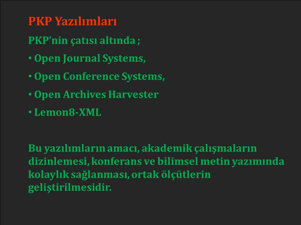 PKP Yazılımları PKP'nin çatısı altında ; Open Journal Systems,