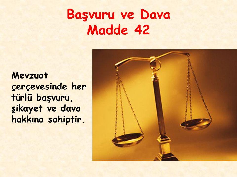 Başvuru ve Dava Madde 42 Mevzuat çerçevesinde her türlü başvuru, şikayet ve dava hakkına sahiptir.