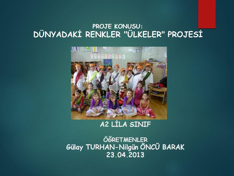 A2 LİLA SINIF ÖĞRETMENLER Gülay TURHAN-Nilgün ÖNCÜ BARAK 23.04.2013