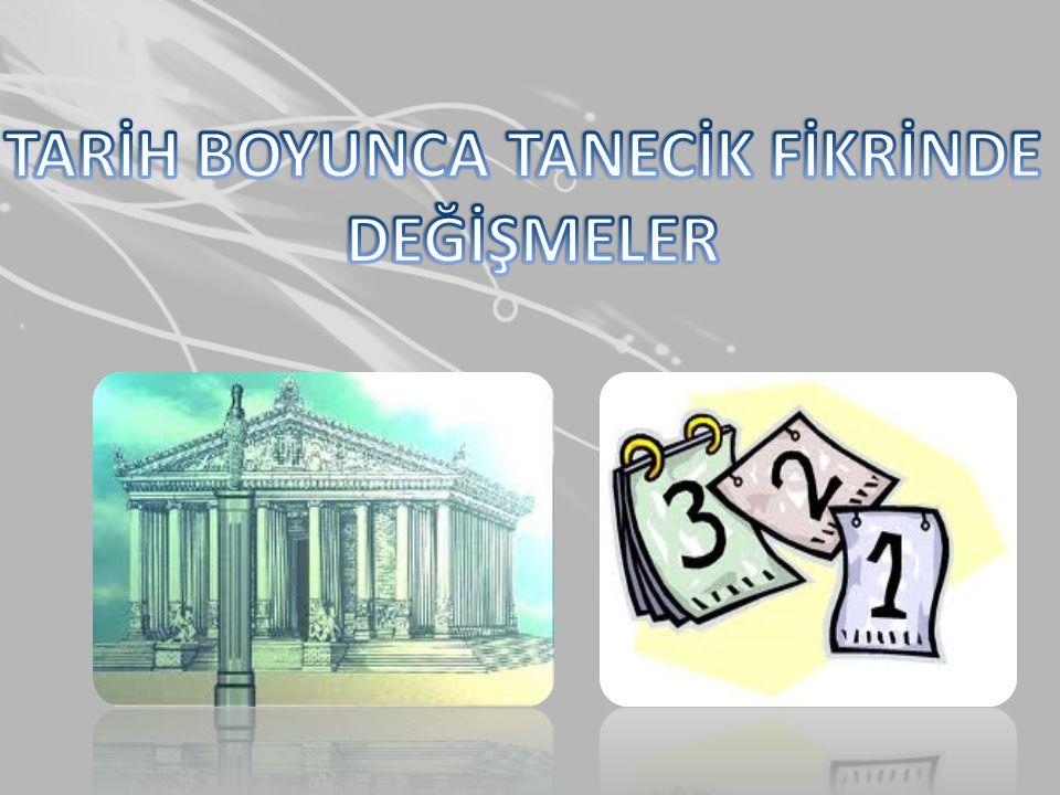 TARİH BOYUNCA TANECİK FİKRİNDE