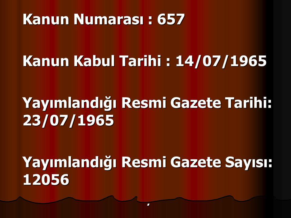 Kanun Numarası : 657 Kanun Kabul Tarihi : 14/07/1965. Yayımlandığı Resmi Gazete Tarihi: 23/07/1965.