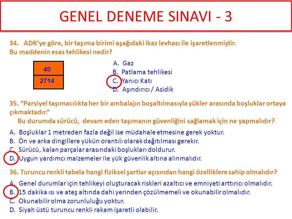 GENEL DENEME SINAVI - 3 34. ADR'ye göre, bir taşıma birimi aşağıdaki ikaz levhası ile işaretlenmiştir. Bu maddenin esas tehlikesi nedir