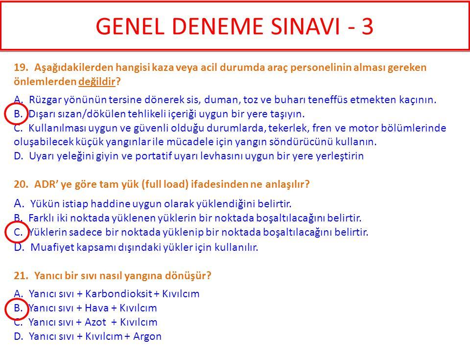 GENEL DENEME SINAVI - 3 19. Aşağıdakilerden hangisi kaza veya acil durumda araç personelinin alması gereken önlemlerden değildir