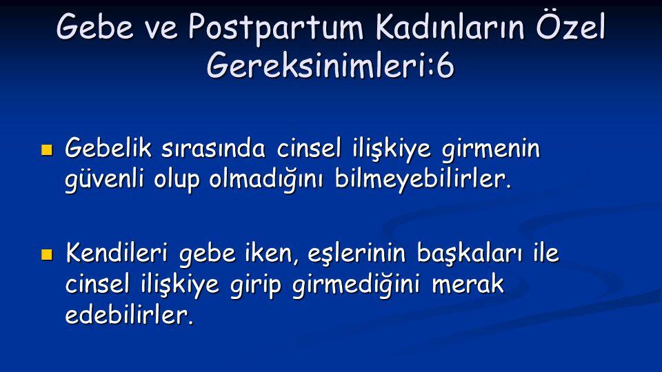 Gebe ve Postpartum Kadınların Özel Gereksinimleri:6