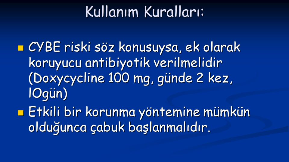 Kullanım Kuralları: CYBE riski söz konusuysa, ek olarak koruyucu antibiyotik verilmelidir (Doxycycline 100 mg, günde 2 kez, lOgün)