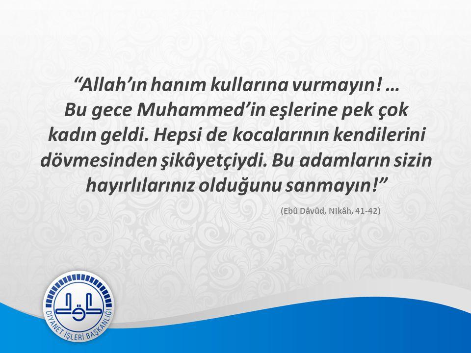 Allah'ın hanım kullarına vurmayın! …