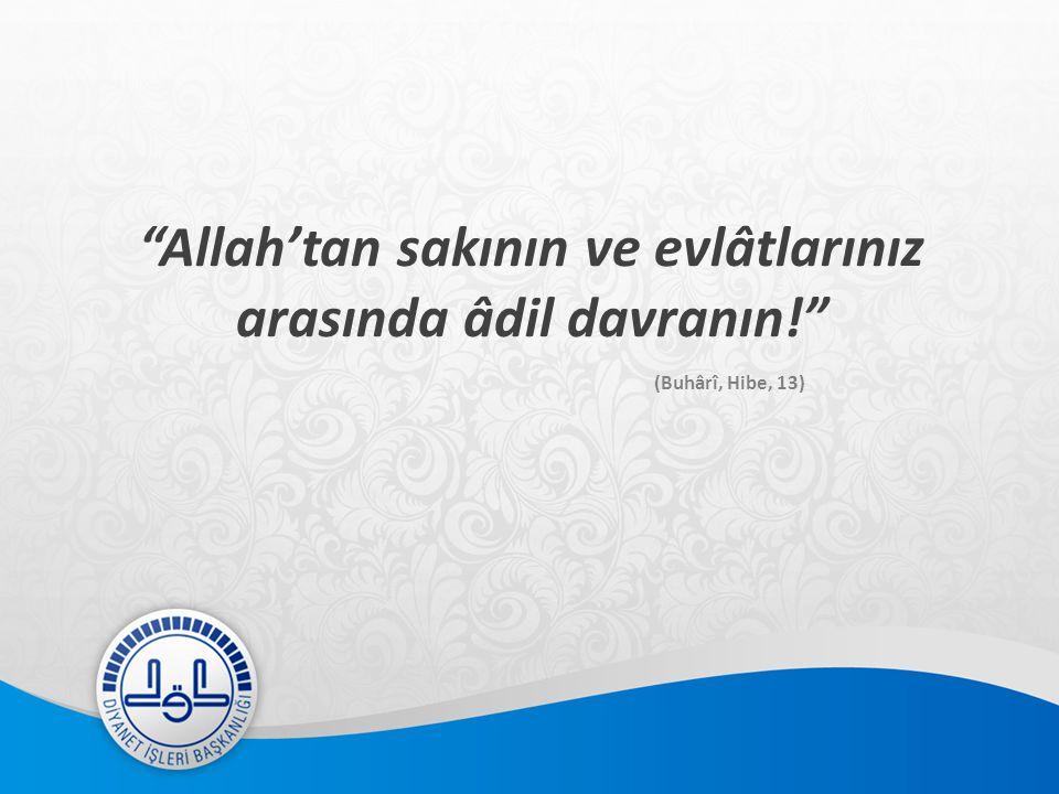 Allah'tan sakının ve evlâtlarınız arasında âdil davranın!