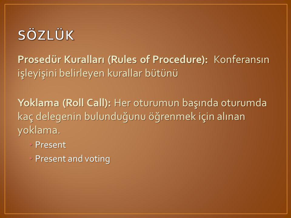 SÖZLÜK Prosedür Kuralları (Rules of Procedure): Konferansın işleyişini belirleyen kurallar bütünü.