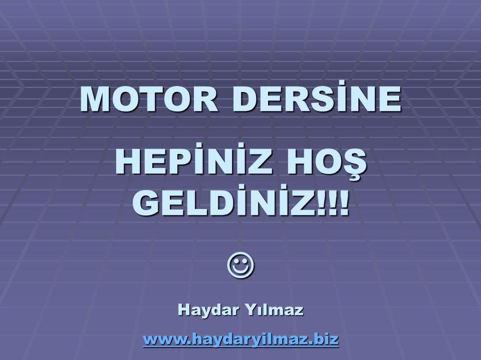 MOTOR DERSİNE HEPİNİZ HOŞ GELDİNİZ!!! 