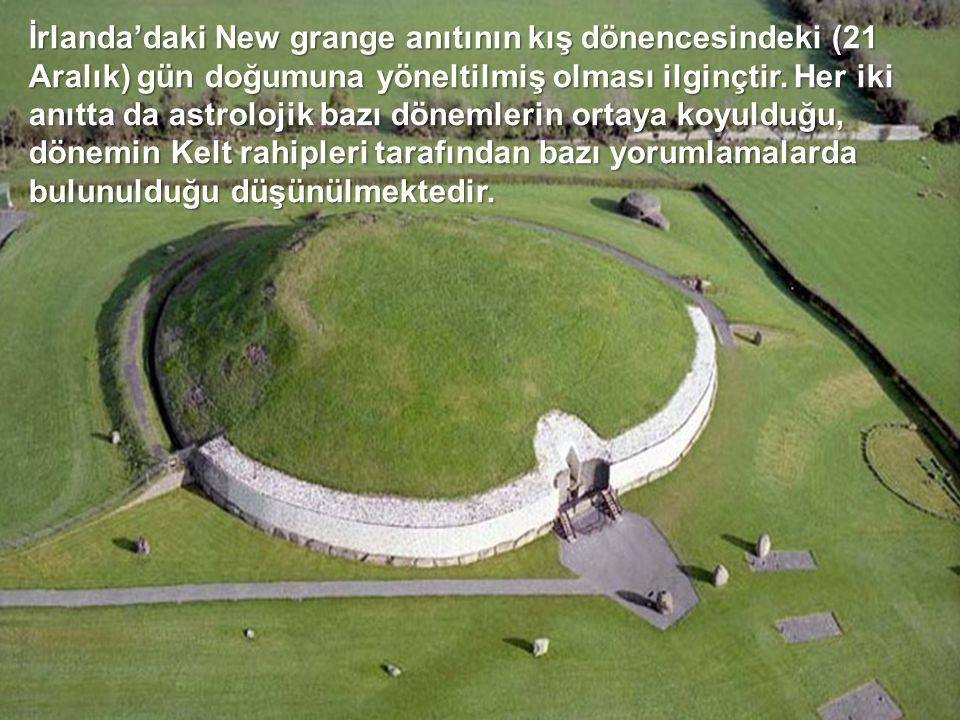 İrlanda'daki New grange anıtının kış dönencesindeki (21 Aralık) gün doğumuna yöneltilmiş olması ilginçtir.