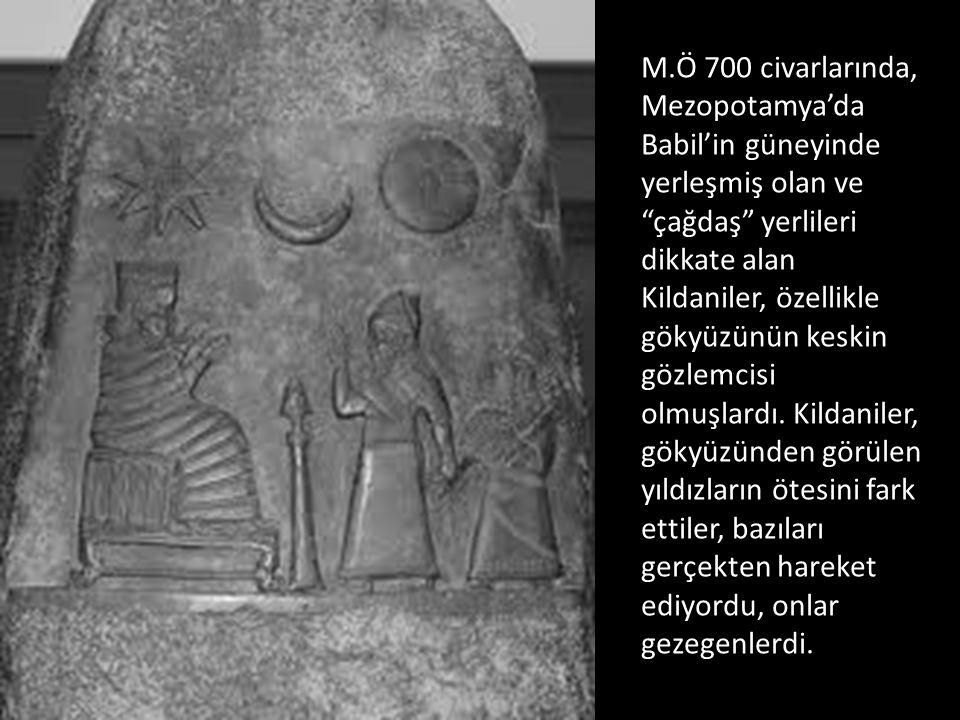 M.Ö 700 civarlarında, Mezopotamya'da Babil'in güneyinde yerleşmiş olan ve çağdaş yerlileri dikkate alan Kildaniler, özellikle gökyüzünün keskin gözlemcisi olmuşlardı.