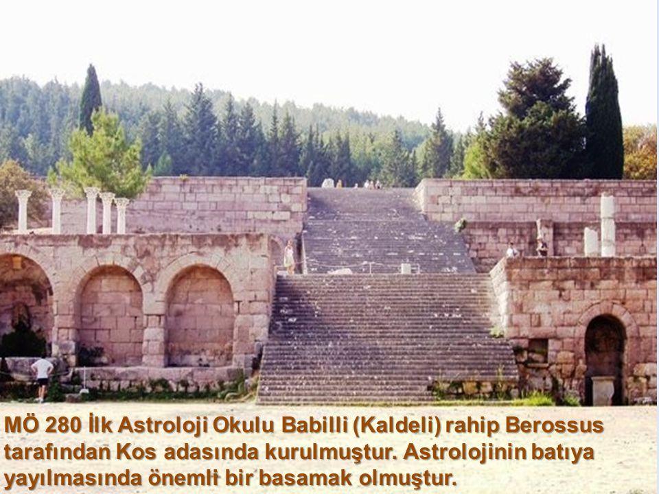 MÖ 280 İlk Astroloji Okulu Babilli (Kaldeli) rahip Berossus tarafından Kos adasında kurulmuştur.