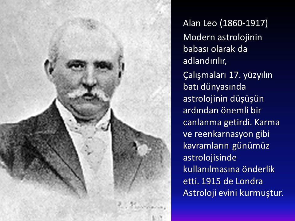 Alan Leo (1860-1917) Modern astrolojinin babası olarak da adlandırılır, Çalışmaları 17.
