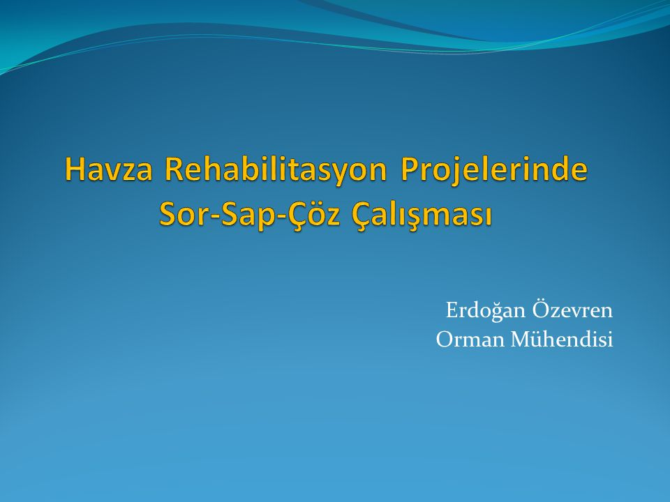 Havza Rehabilitasyon Projelerinde Sor-Sap-Çöz Çalışması
