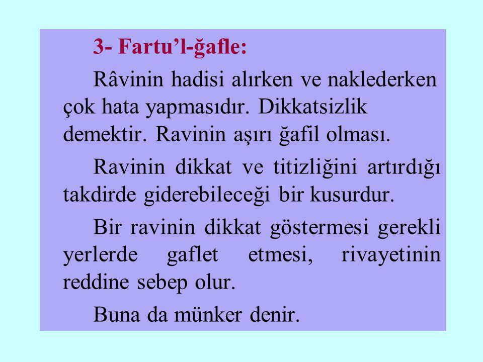 3- Fartu'l-ğafle: Râvinin hadisi alırken ve naklederken çok hata yapmasıdır. Dikkatsizlik demektir. Ravinin aşırı ğafil olması.