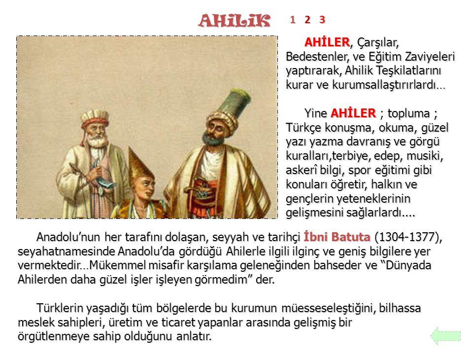 AHiLiK 1. 2. 3. AHİLER, Çarşılar, Bedestenler, ve Eğitim Zaviyeleri yaptırarak, Ahilik Teşkilatlarını kurar ve kurumsallaştırırlardı…