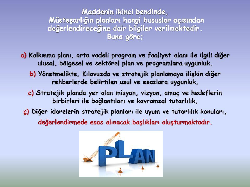 Maddenin ikinci bendinde, Müsteşarlığın planları hangi hususlar açısından değerlendireceğine dair bilgiler verilmektedir. Buna göre;