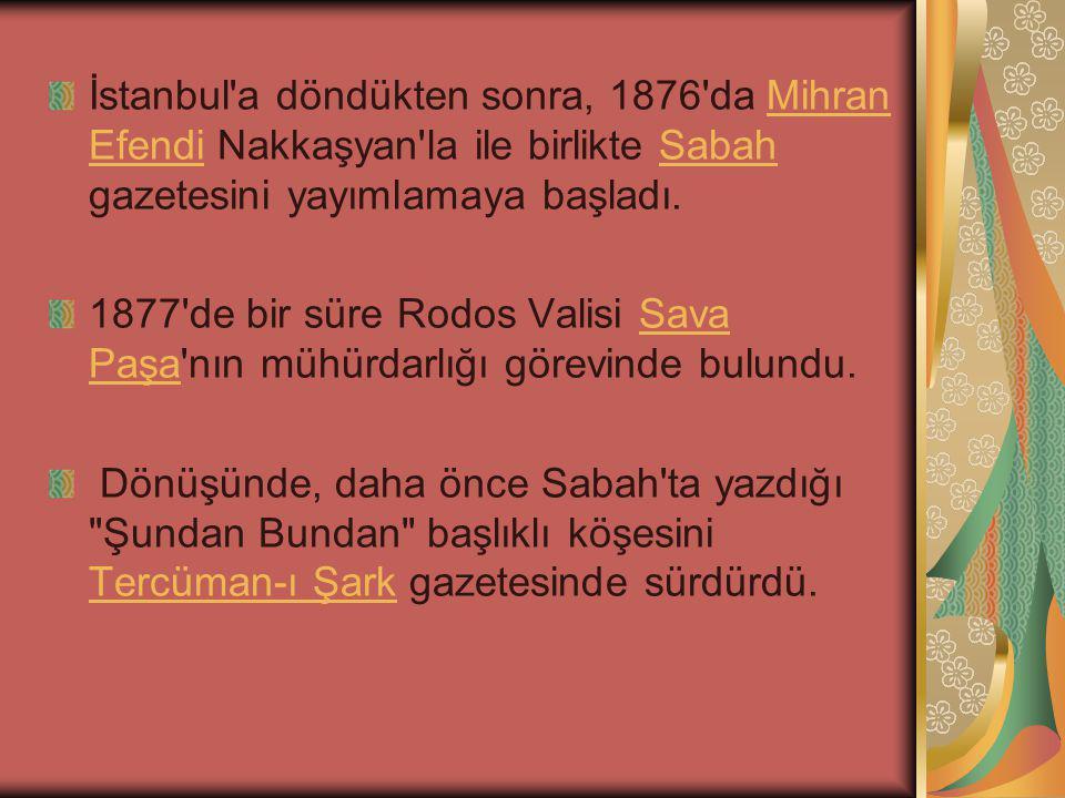 İstanbul a döndükten sonra, 1876 da Mihran Efendi Nakkaşyan la ile birlikte Sabah gazetesini yayımlamaya başladı.