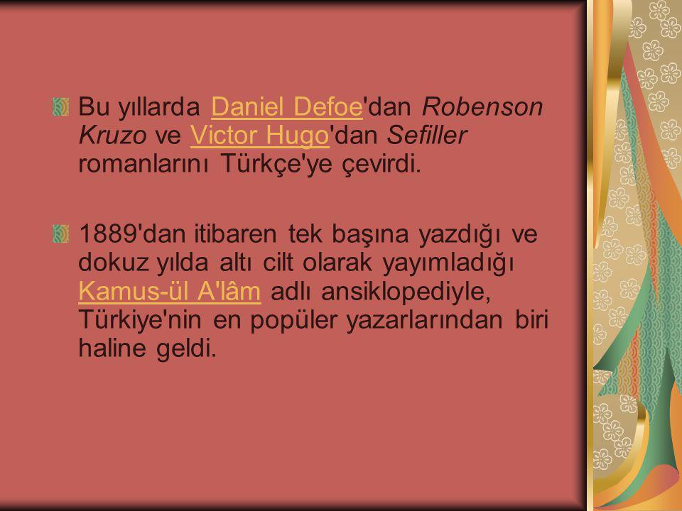 Bu yıllarda Daniel Defoe dan Robenson Kruzo ve Victor Hugo dan Sefiller romanlarını Türkçe ye çevirdi.