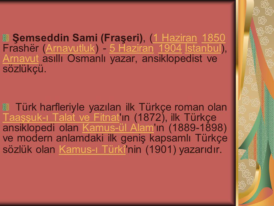 Şemseddin Sami (Fraşeri), (1 Haziran 1850 Frashër (Arnavutluk) - 5 Haziran 1904 İstanbul), Arnavut asıllı Osmanlı yazar, ansiklopedist ve sözlükçü.