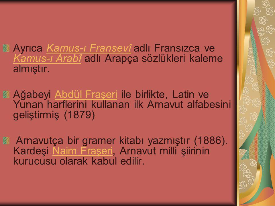 Ayrıca Kamus-ı Fransevî adlı Fransızca ve Kamus-ı Arabî adlı Arapça sözlükleri kaleme almıştır.