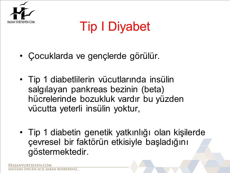 Tip I Diyabet Çocuklarda ve gençlerde görülür.