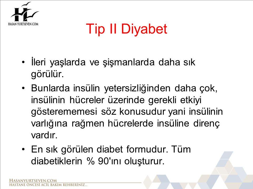 Tip II Diyabet İleri yaşlarda ve şişmanlarda daha sık görülür.