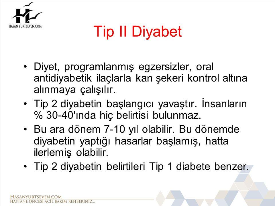 Tip II Diyabet Diyet, programlanmış egzersizler, oral antidiyabetik ilaçlarla kan şekeri kontrol altına alınmaya çalışılır.