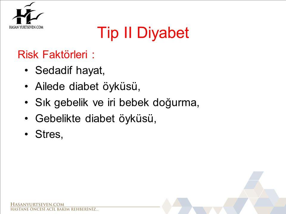Tip II Diyabet Risk Faktörleri : Sedadif hayat, Ailede diabet öyküsü,