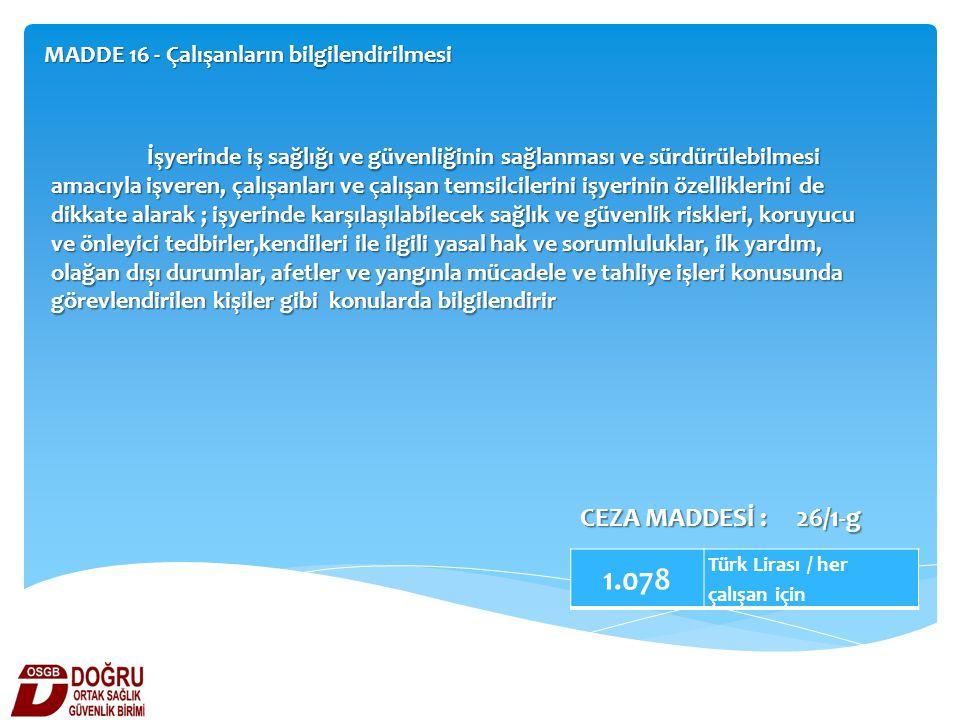 1.078 CEZA MADDESİ : 26/1-g MADDE 16 - Çalışanların bilgilendirilmesi
