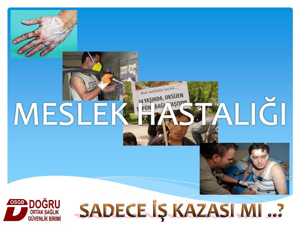 MESLEK HASTALIĞI SADECE İŞ KAZASI MI ..