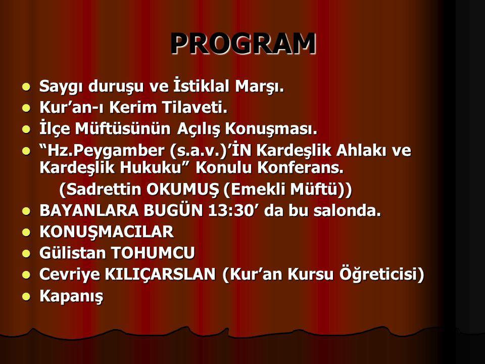 PROGRAM Saygı duruşu ve İstiklal Marşı. Kur'an-ı Kerim Tilaveti.