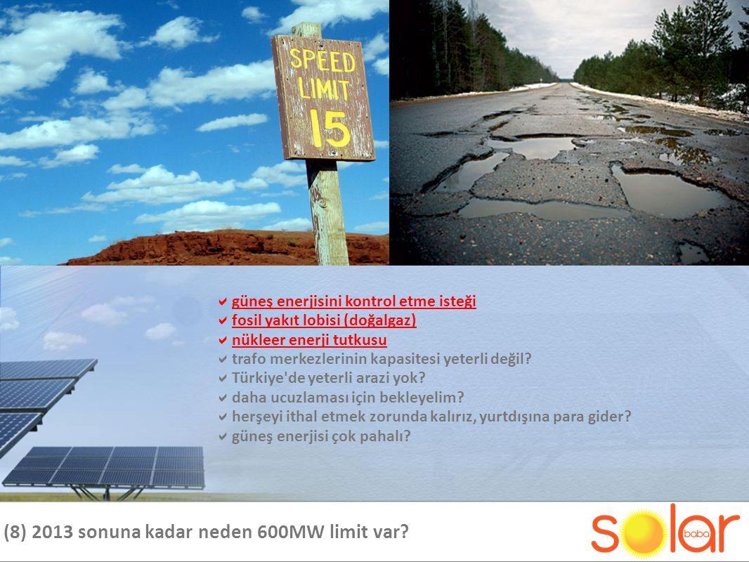 (8) 2013 sonuna kadar neden 600MW limit var