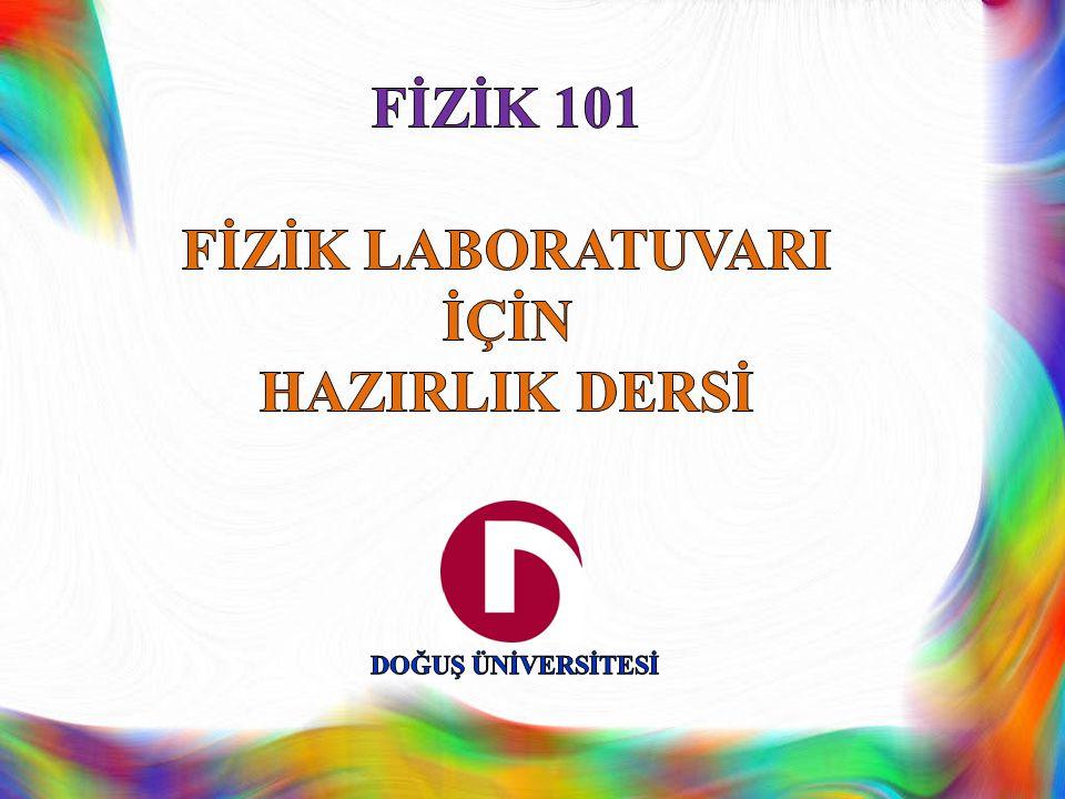 FİZİK 101 FİZİK LABORATUVARI İÇİN HAZIRLIK DERSİ