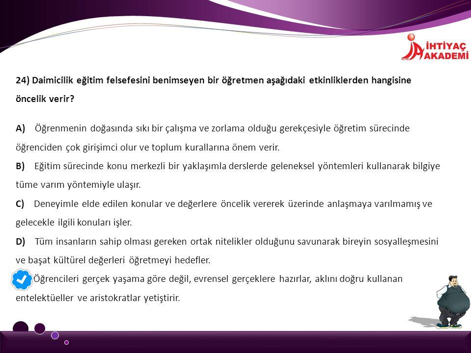 24) Daimicilik eğitim felsefesini benimseyen bir öğretmen aşağıdaki etkinliklerden hangisine öncelik verir