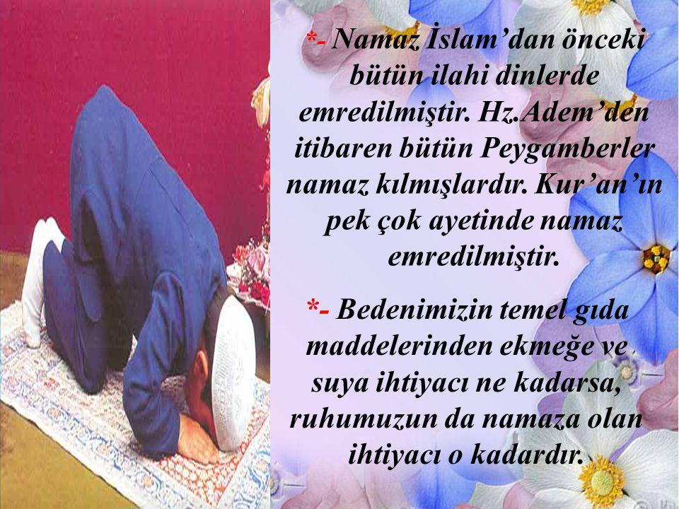 - Namaz İslam'dan önceki bütün ilahi dinlerde emredilmiştir. Hz