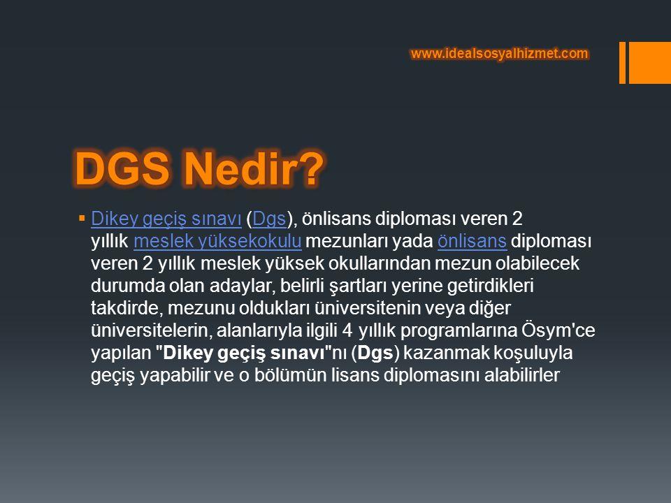 www.idealsosyalhizmet.com DGS Nedir
