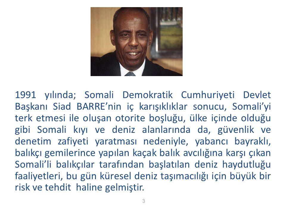1991 yılında; Somali Demokratik Cumhuriyeti Devlet Başkanı Siad BARRE'nin iç karışıklıklar sonucu, Somali'yi terk etmesi ile oluşan otorite boşluğu, ülke içinde olduğu gibi Somali kıyı ve deniz alanlarında da, güvenlik ve denetim zafiyeti yaratması nedeniyle, yabancı bayraklı, balıkçı gemilerince yapılan kaçak balık avcılığına karşı çıkan Somali'li balıkçılar tarafından başlatılan deniz haydutluğu faaliyetleri, bu gün küresel deniz taşımacılığı için büyük bir risk ve tehdit haline gelmiştir.