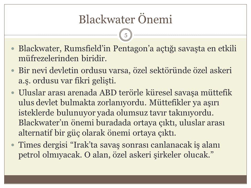 Blackwater Önemi Blackwater, Rumsfield'in Pentagon'a açtığı savaşta en etkili müfrezelerinden biridir.
