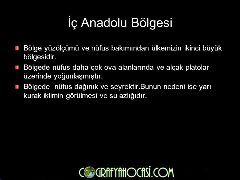 İç Anadolu Bölgesi Bölge yüzölçümü ve nüfus bakımından ülkemizin ikinci büyük bölgesidir.